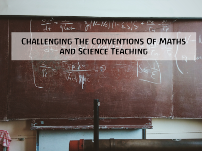 Challenging The Conventions Of Maths and Science Teaching