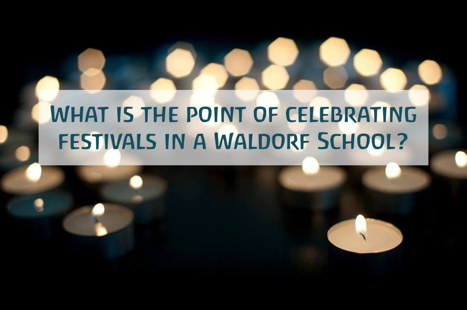 What Is The Point of Celebrating Festivals In a Waldorf School?