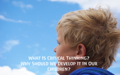 What Is Critical Thinking? Why Should We Develop It In Our Children?