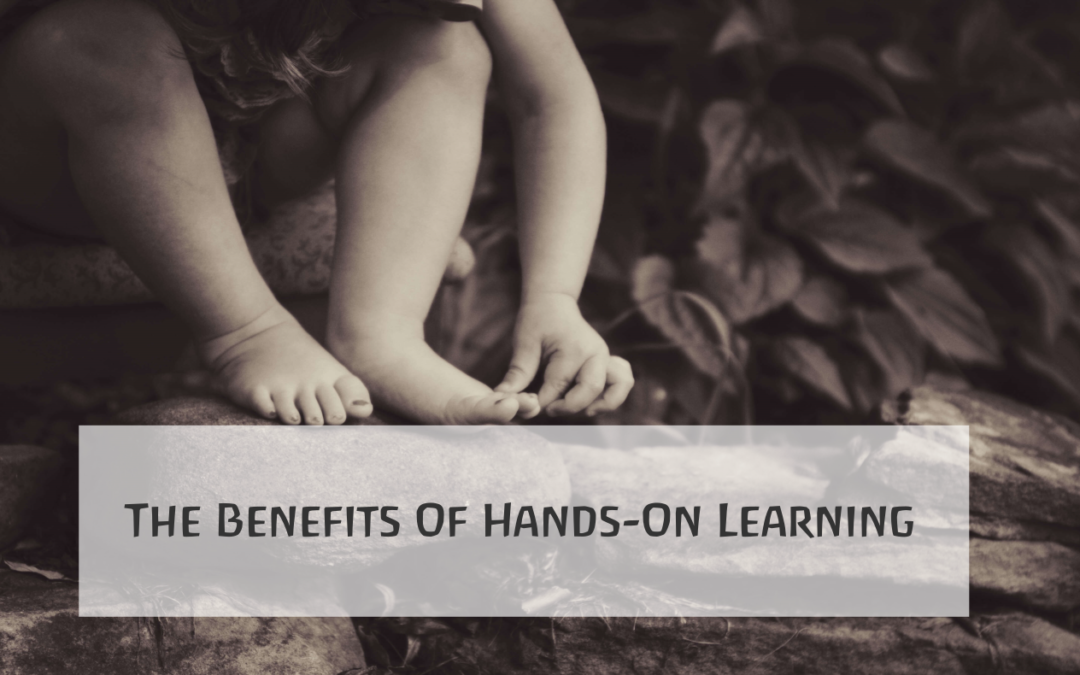 The Benefits Of Hands-On Learning
